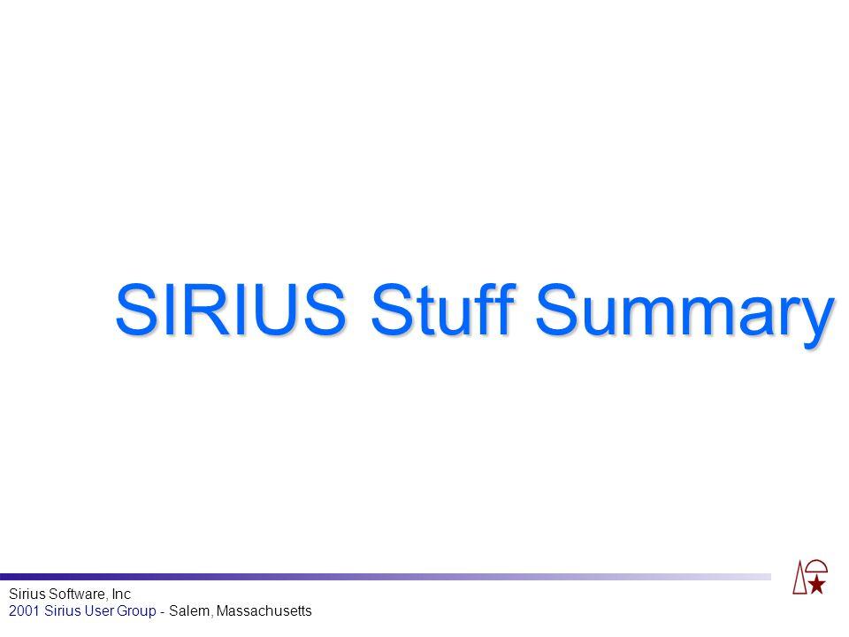 Sirius Software, Inc 2001 Sirius User Group - Salem, Massachusetts SIRIUS Stuff Summary
