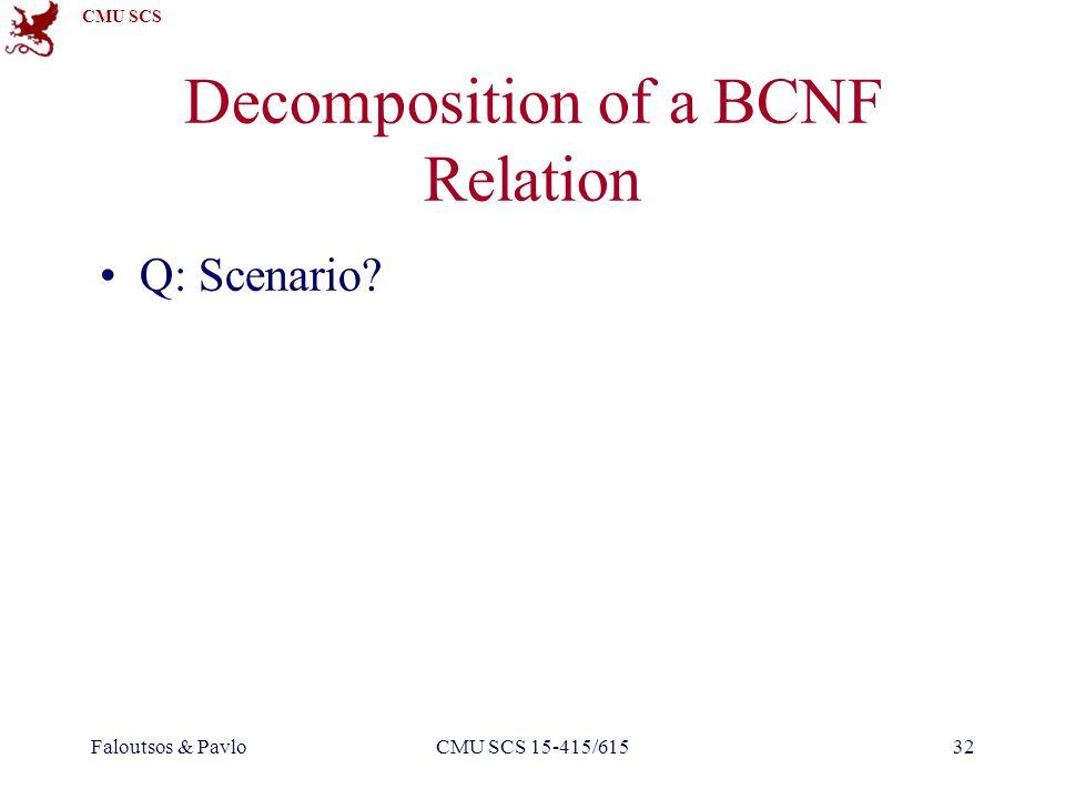 CMU SCS Faloutsos & PavloCMU SCS 15-415/61532 Decomposition of a BCNF Relation Q: Scenario?