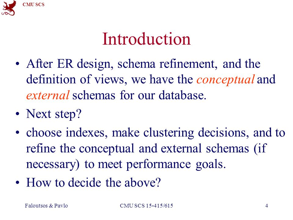 CMU SCS Faloutsos & PavloCMU SCS 15-415/61525 Tuning the Conceptual Schema If such changes are made after a database is in use: called schema evolution Q: How to mask these changes from applications.