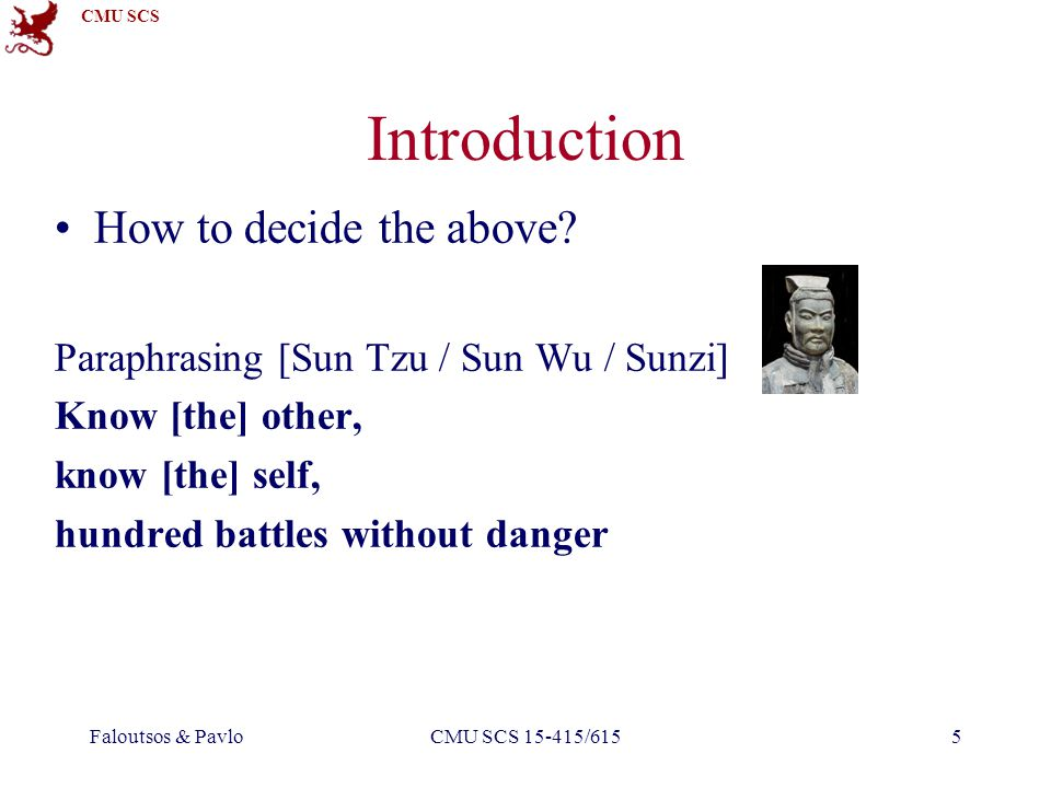 CMU SCS Faloutsos & PavloCMU SCS 15-415/6155 Introduction How to decide the above.
