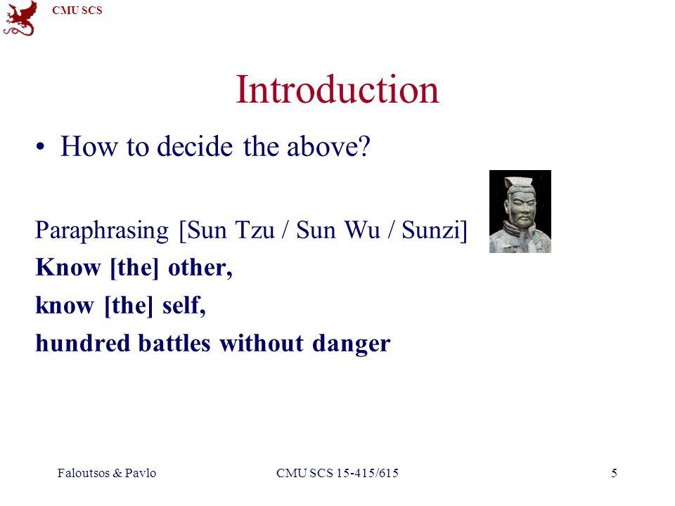 CMU SCS Faloutsos & PavloCMU SCS 15-415/6156 Introduction How to decide the above.