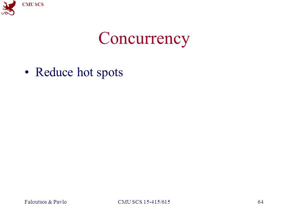CMU SCS Faloutsos & PavloCMU SCS 15-415/61564 Concurrency Reduce hot spots