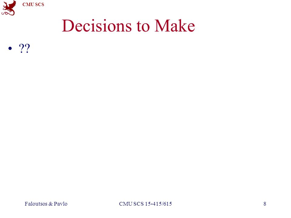 CMU SCS Faloutsos & PavloCMU SCS 15-415/6159 Decisions to Make What indexes should we create.