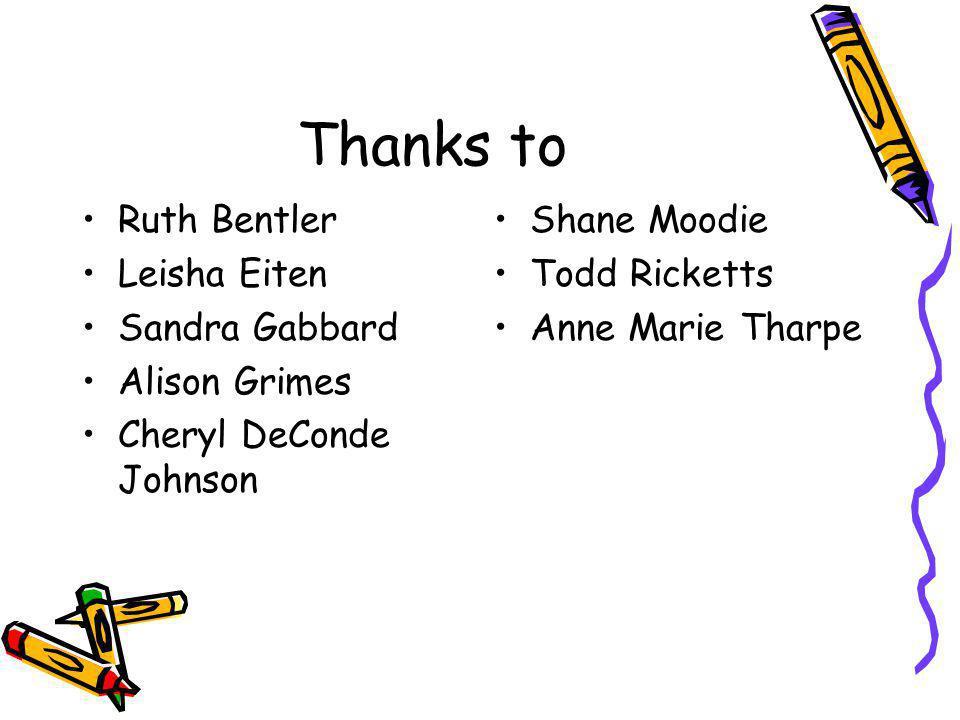 Thanks to Ruth Bentler Leisha Eiten Sandra Gabbard Alison Grimes Cheryl DeConde Johnson Shane Moodie Todd Ricketts Anne Marie Tharpe