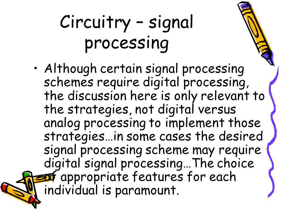 Circuitry – signal processing Although certain signal processing schemes require digital processing, the discussion here is only relevant to the strat
