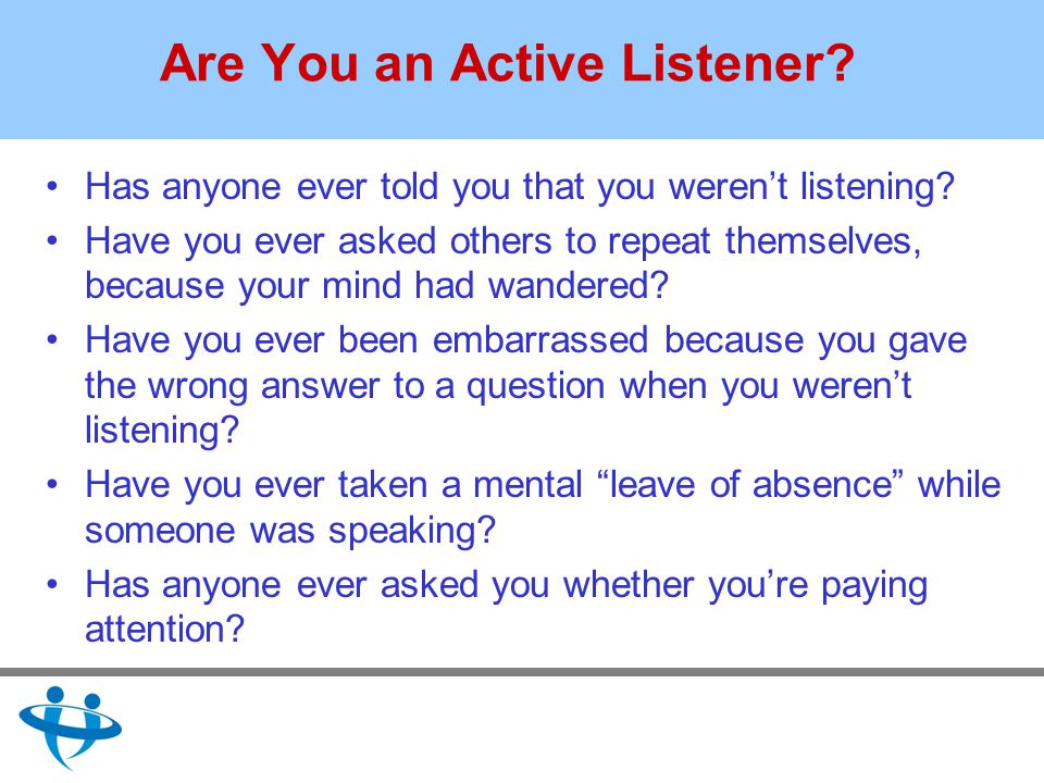 Are You an Active Listener. Has anyone ever told you that you werent listening.