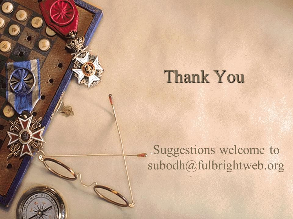 Thank You Suggestions welcome to subodh@fulbrightweb.org