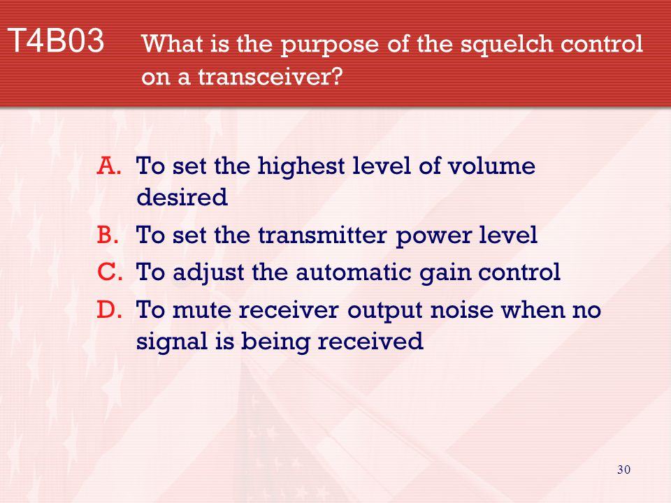 30 T4B03 What is the purpose of the squelch control on a transceiver.