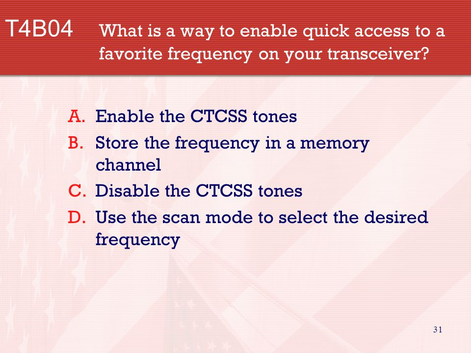 31 T4B04 What is a way to enable quick access to a favorite frequency on your transceiver.