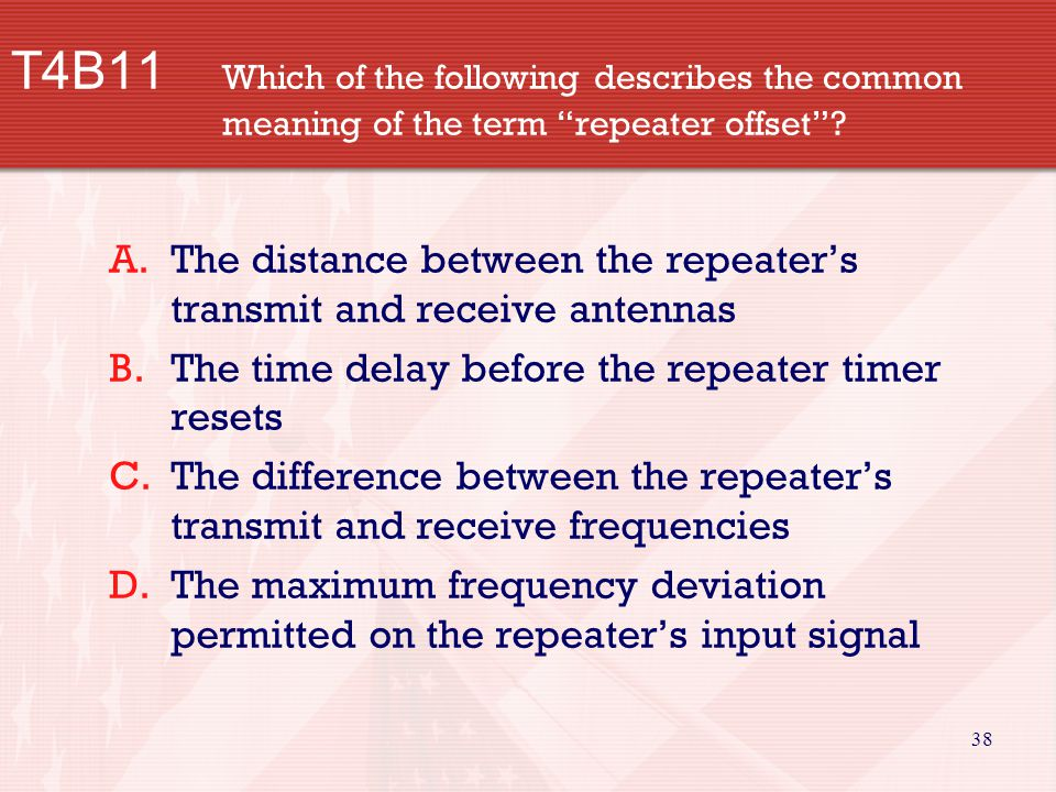 38 T4B11 Which of the following describes the common meaning of the term repeater offset.