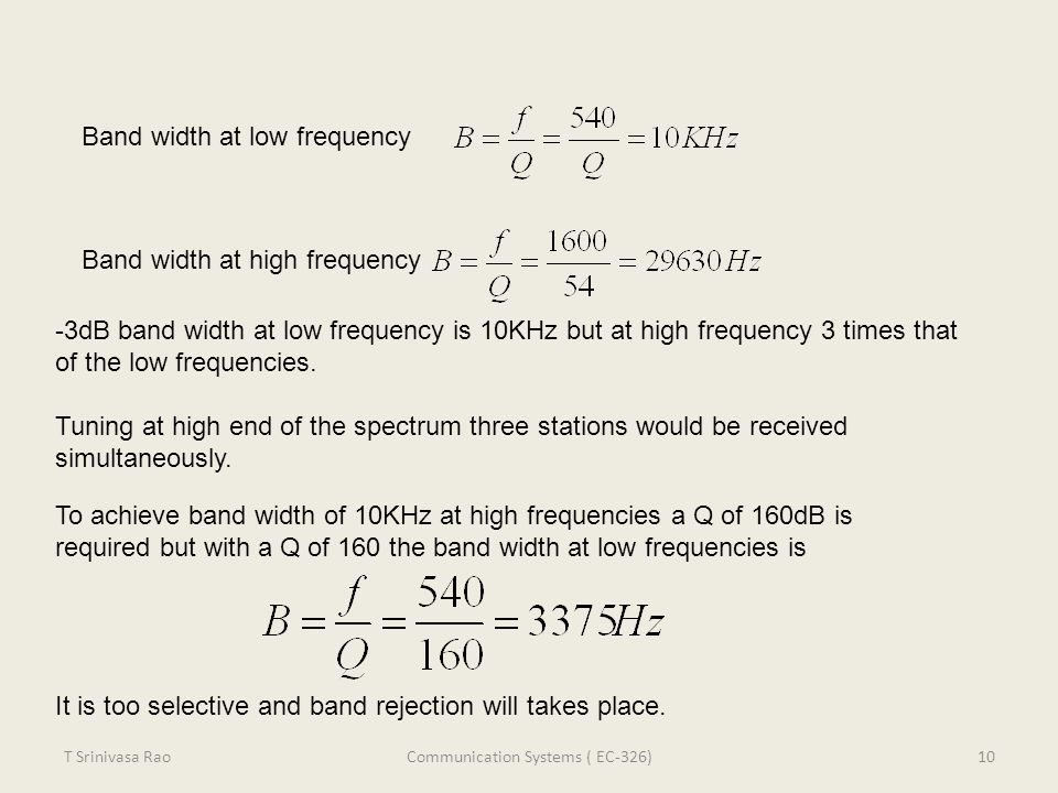 Band width at low frequency Band width at high frequency -3dB band width at low frequency is 10KHz but at high frequency 3 times that of the low frequ