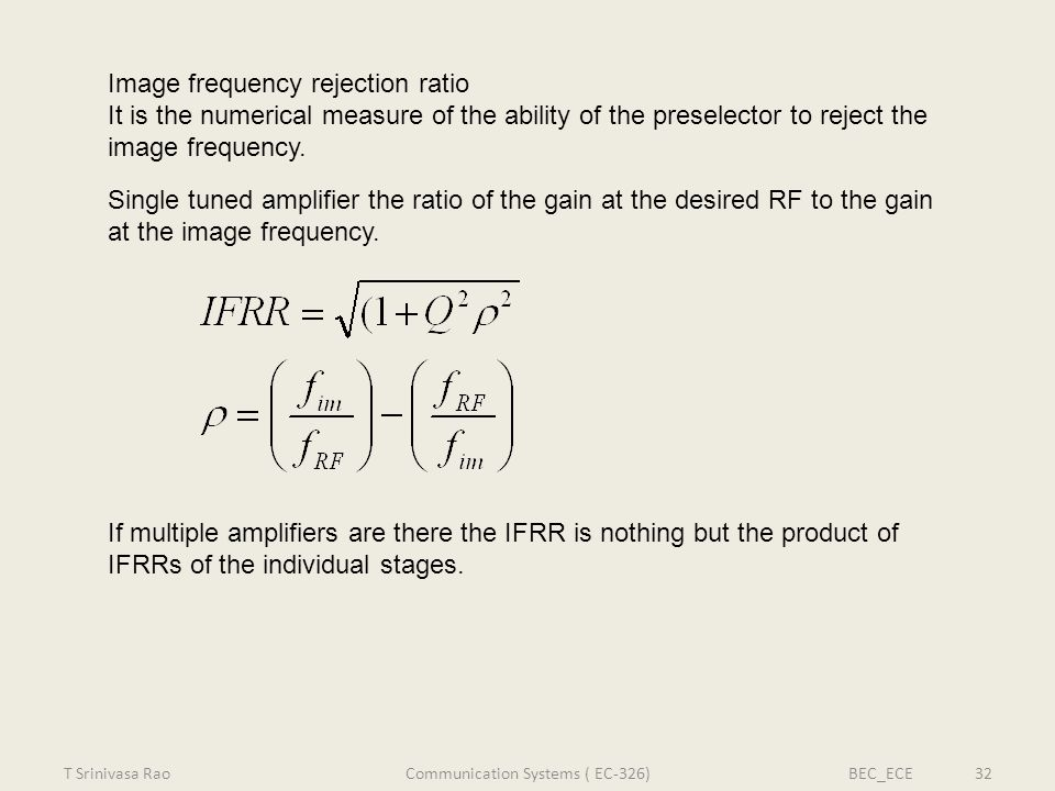 Image frequency rejection ratio It is the numerical measure of the ability of the preselector to reject the image frequency. Single tuned amplifier th