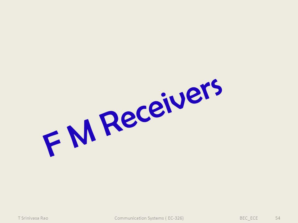 F M Receivers T Srinivasa RaoBEC_ECE 54Communication Systems ( EC-326)