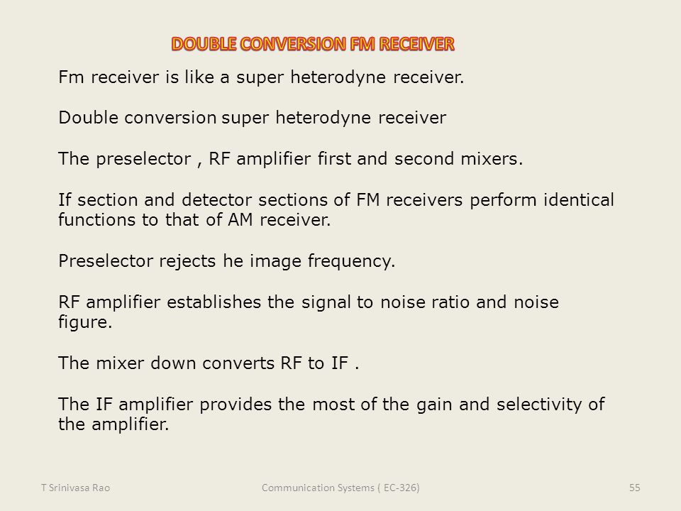 Fm receiver is like a super heterodyne receiver. Double conversion super heterodyne receiver The preselector, RF amplifier first and second mixers. If