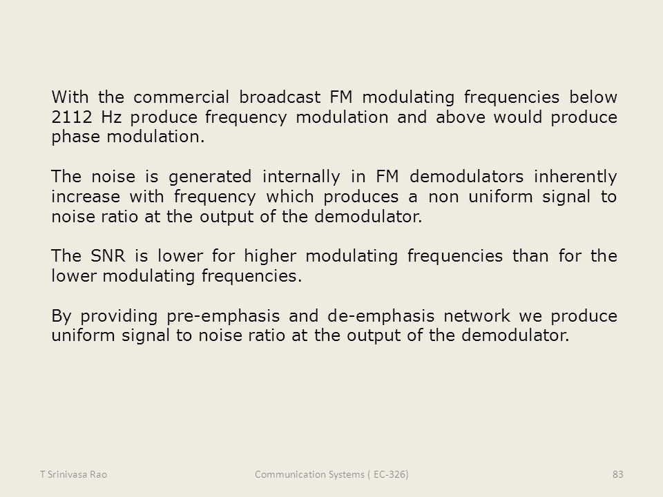 With the commercial broadcast FM modulating frequencies below 2112 Hz produce frequency modulation and above would produce phase modulation. The noise