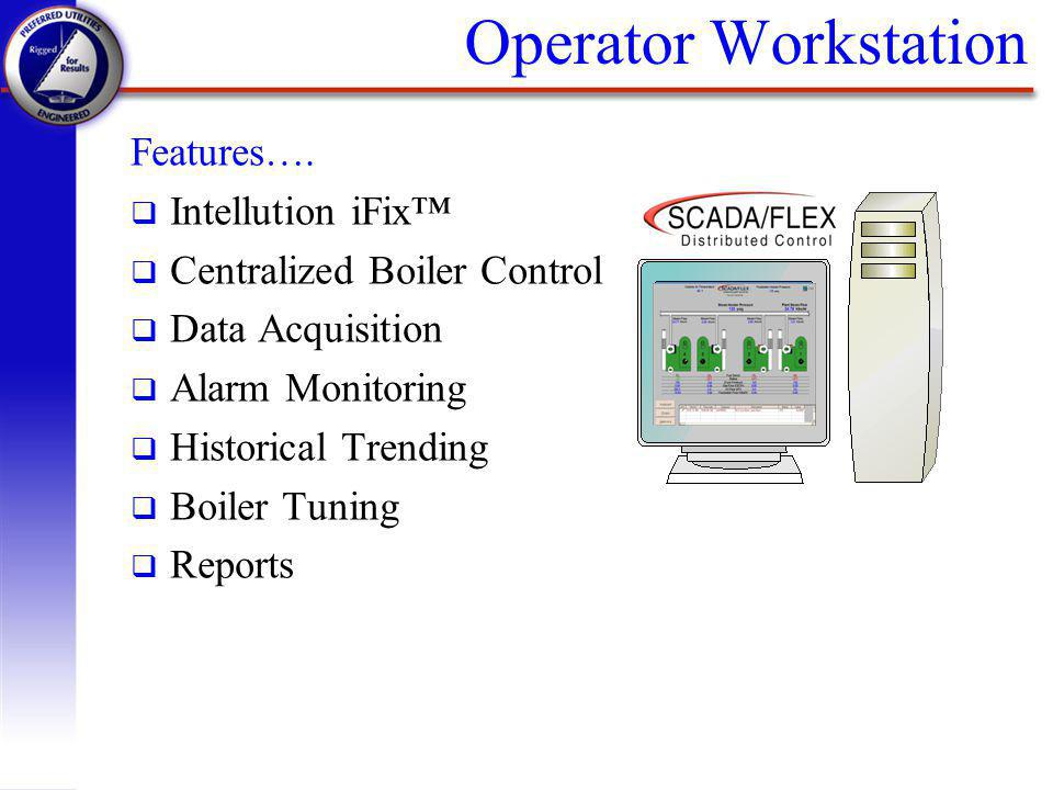 Operator Workstation Features….