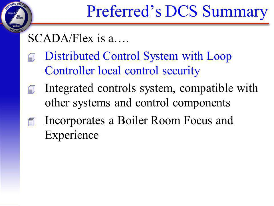 Preferreds DCS Summary SCADA/Flex is a….