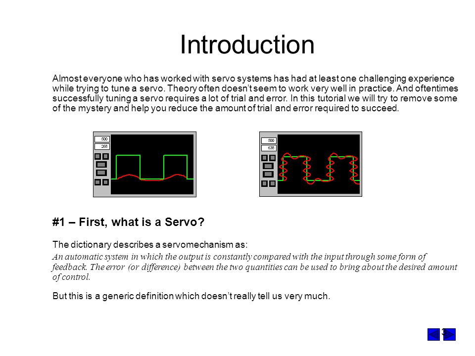 3 Introduction Almost everyone who has worked with servo systems has had at least one challenging experience while trying to tune a servo.