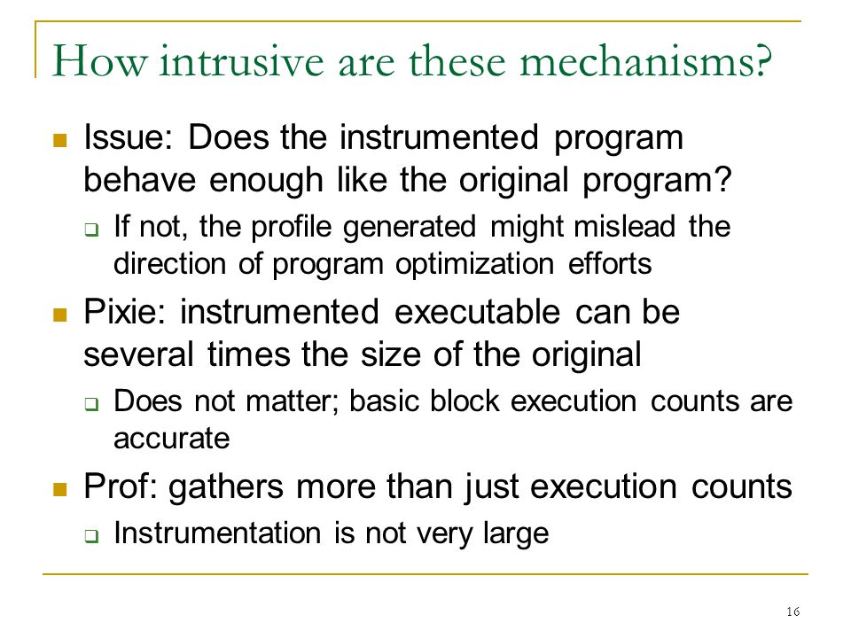 16 How intrusive are these mechanisms.
