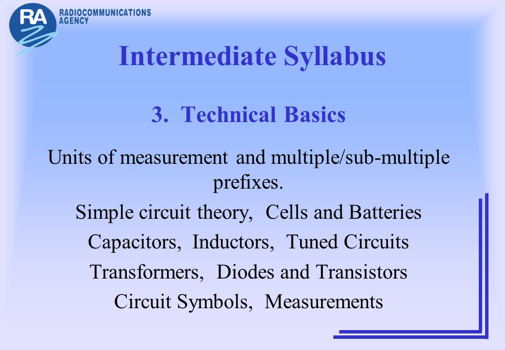 Intermediate Syllabus 3. Technical Basics Units of measurement and multiple/sub-multiple prefixes. Simple circuit theory, Cells and Batteries Capacito