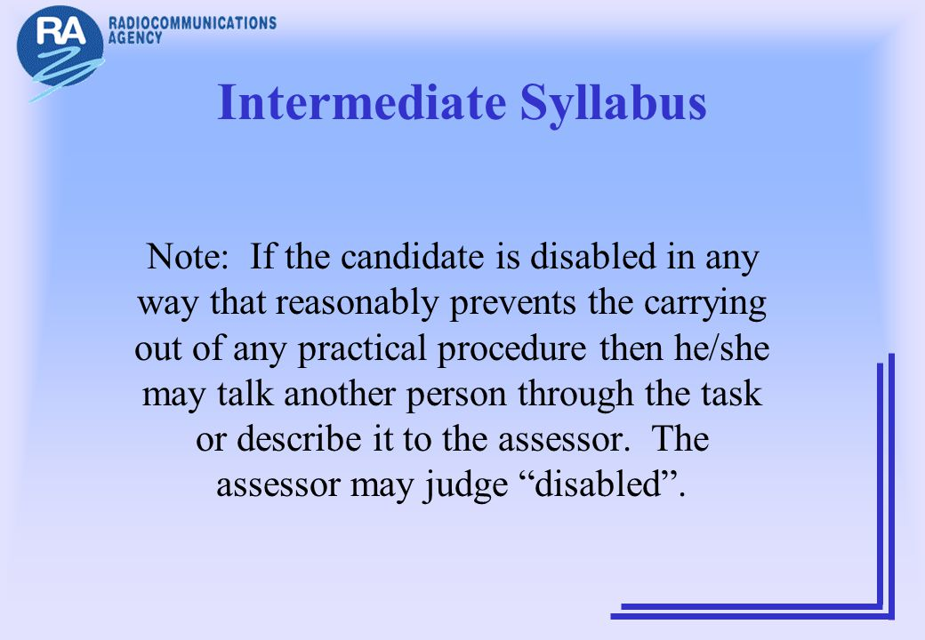Intermediate Syllabus Note: If the candidate is disabled in any way that reasonably prevents the carrying out of any practical procedure then he/she m