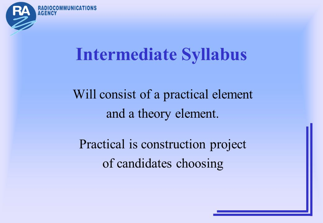 Intermediate Syllabus Will consist of a practical element and a theory element. Practical is construction project of candidates choosing