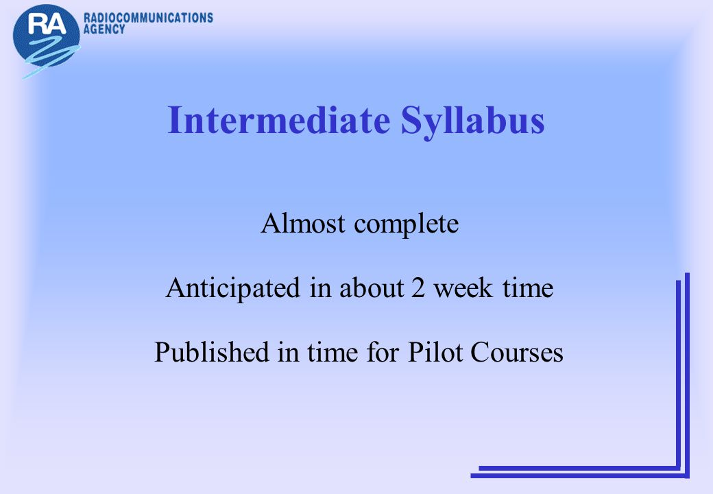 Intermediate Syllabus Almost complete Anticipated in about 2 week time Published in time for Pilot Courses