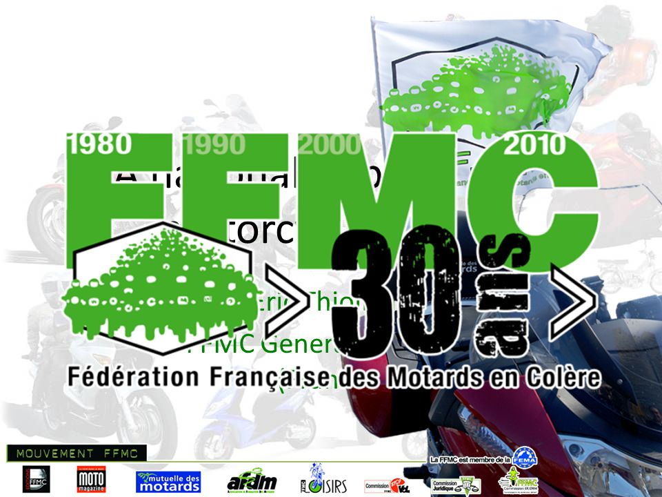 A national approach to motorcycle safety Eric Thiollier FFMC General Delegate (France)