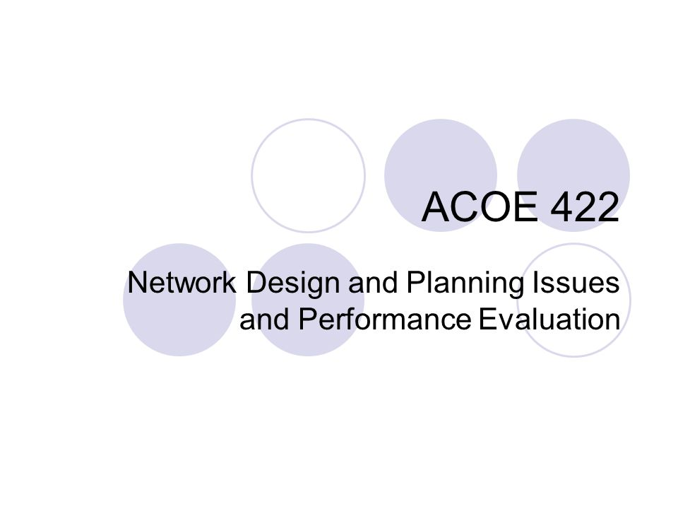 ACOE 422 Network Design and Planning Issues and Performance Evaluation