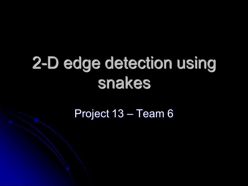 2-D edge detection using snakes Project 13 – Team 6