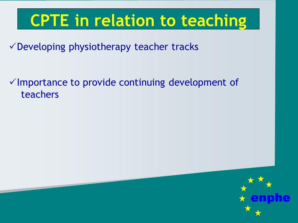 CPTE in relation to teaching Developing physiotherapy teacher tracks Importance to provide continuing development of teachers