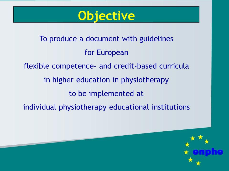 Aim To enhance transparency of physiotherapy curricula between European countries leading to improved and increased mobility of students, staff and physiotherapists throughout Europe
