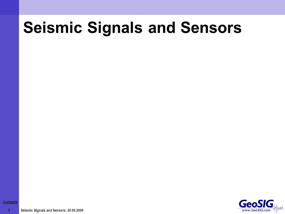 Contents 2 Seismic Signals and Sensors, 29.09.2009 www.GeoSIG.com Introduction Waves Wavelength and Period Seismic Signals Seismic Scales Application Frequency Ranges Seismometers Accelerometers GeoSIG Sensor Matrix GeoSIG Sensor Measuring Ranges References Closing Contents