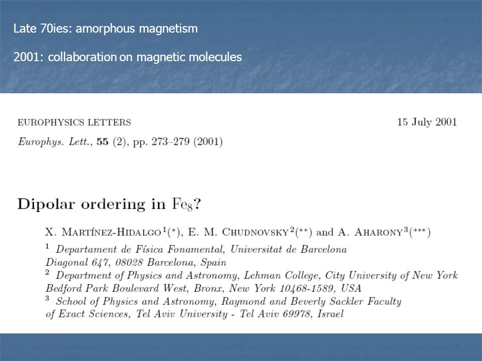 Late 70ies: amorphous magnetism 2001: collaboration on magnetic molecules