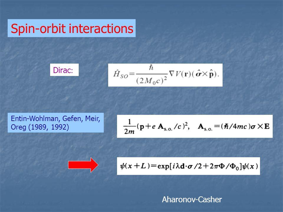 Spin-orbit interactions Entin-Wohlman, Gefen, Meir, Oreg (1989, 1992) Dirac :: Aharonov-Casher