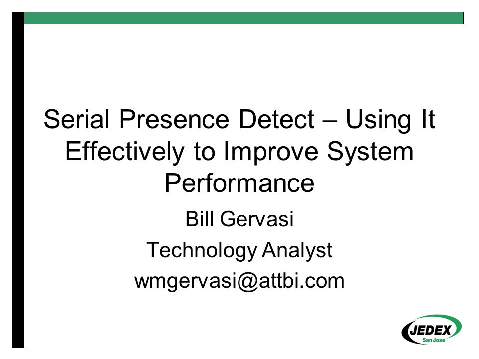 Serial Presence Detect – Using It Effectively to Improve System Performance Bill Gervasi Technology Analyst