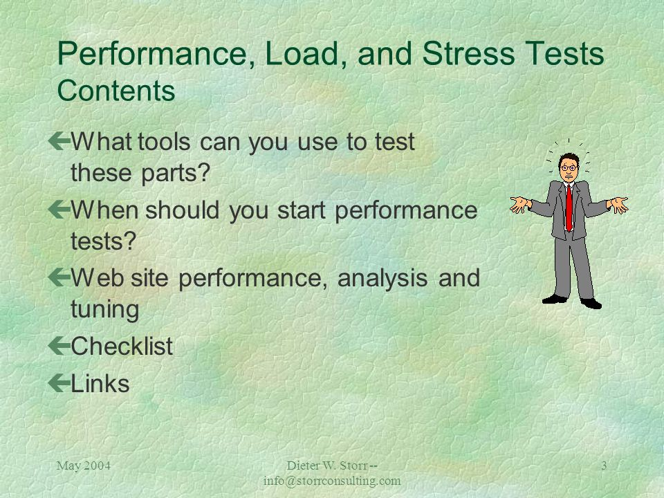 May 2004Dieter W. Storr -- info@storrconsulting.com 2 Performance, Load, and Stress Tests Contents çWhat are performance, load, and stress tests? çWhy