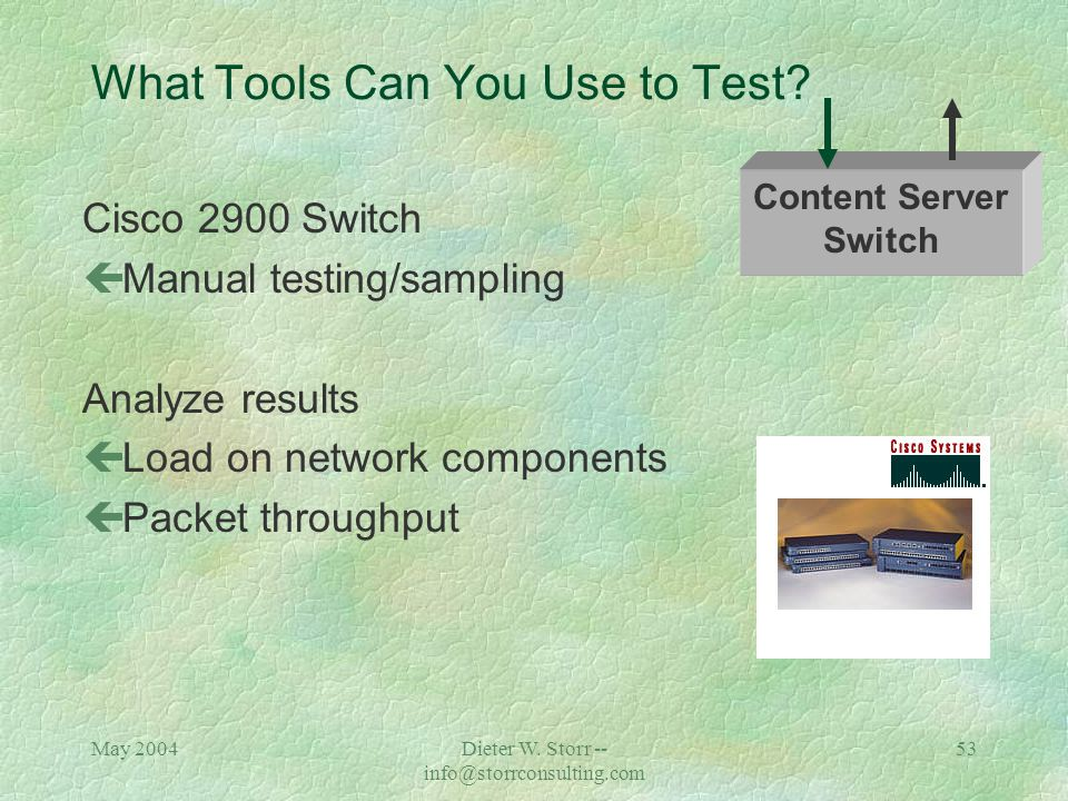 May 2004Dieter W. Storr -- info@storrconsulting.com 52 What Tools Can You Use to Test? Attachmate Servers Analyze results: çCPU utilization çMemory ut