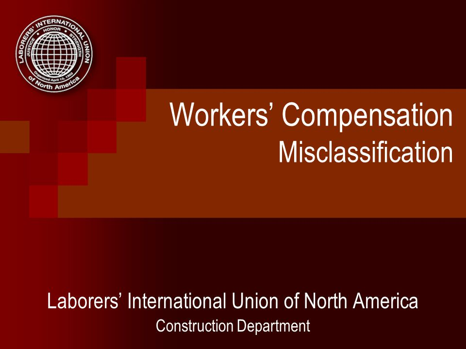 Workers Compensation Misclassification Laborers International Union of North America Construction Department