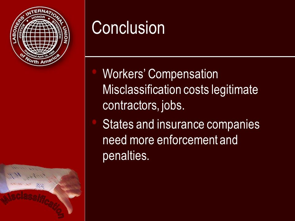 Conclusion Workers Compensation Misclassification costs legitimate contractors, jobs.