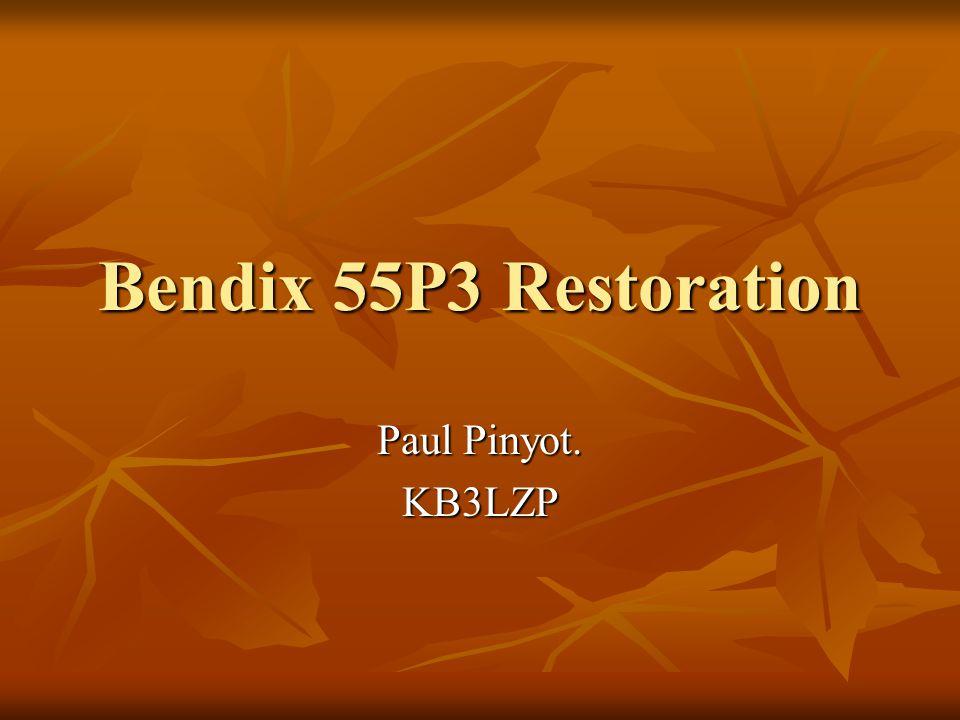 Bendix 55P3 Restoration Paul Pinyot. KB3LZP