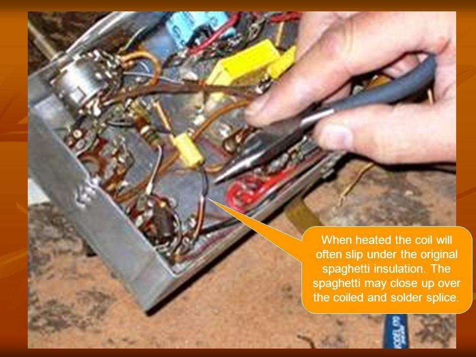 When heated the coil will often slip under the original spaghetti insulation.