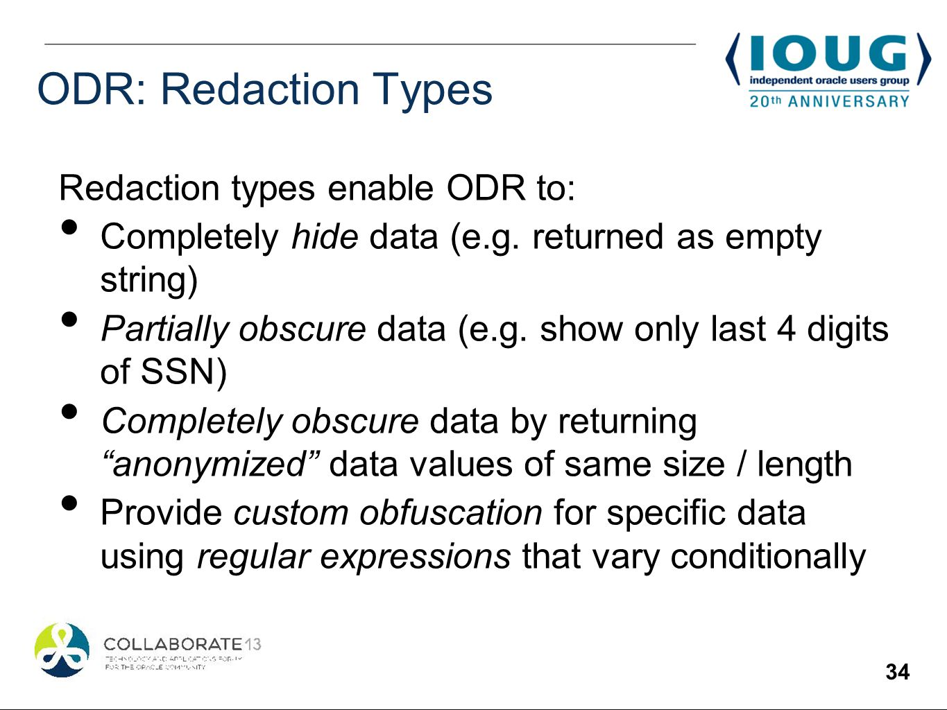 34 ODR: Redaction Types Redaction types enable ODR to: Completely hide data (e.g.