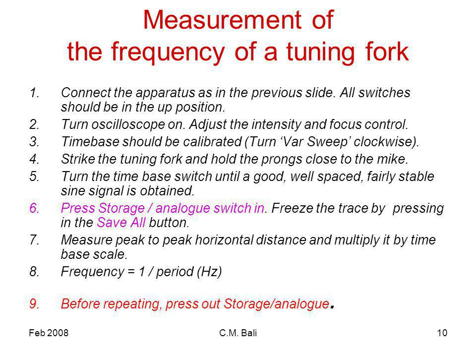 Feb 2008C.M. Bali10 Measurement of the frequency of a tuning fork 1.Connect the apparatus as in the previous slide. All switches should be in the up p