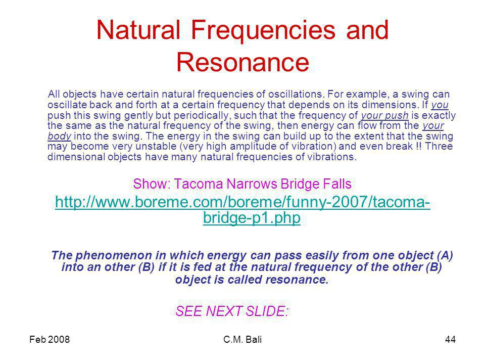 Feb 2008C.M. Bali44 Natural Frequencies and Resonance All objects have certain natural frequencies of oscillations. For example, a swing can oscillate