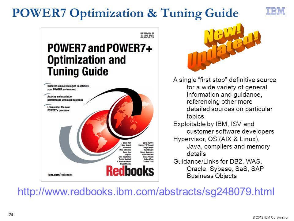 © 2012 IBM Corporation 24 POWER7 Optimization & Tuning Guide http://www.redbooks.ibm.com/abstracts/sg248079.html A single first stop definitive source