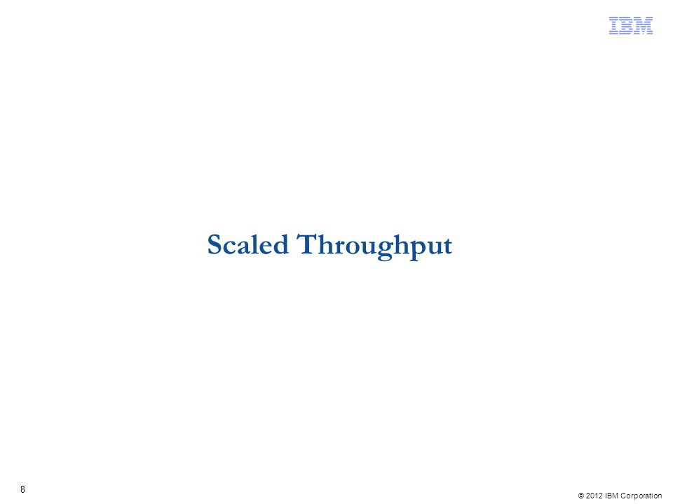 © 2012 IBM Corporation 9 Scaled Throughput is an alternative to the default Raw AIX scheduling mechanism –It is an alternative for some customers at the cost of partition performance –It is not an alternative to addressing AIX and pHyp defects, partition placement issues, realistic entitlement settings and excessive Virtual Processor assignments –It will dispatch more SMT threads to a VP/core before unfolding additional VPs –It can be considered to be more like the POWER6 folding mechanism, but this is a generalization, not a technical statement –Supported on POWER7/POWER7+, AIX 6.1 TL08 & AIX 7.1 TL02 Raw vs Scaled Performance –Raw provides the highest per-thread throughput and best response times at the expense of activating more physical cores –Scaled provides the highest core throughput at the expense of per-thread response times and throughput.