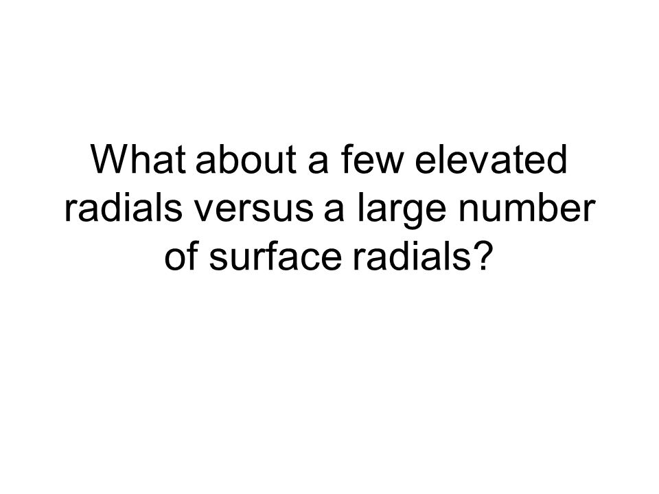 What about a few elevated radials versus a large number of surface radials?