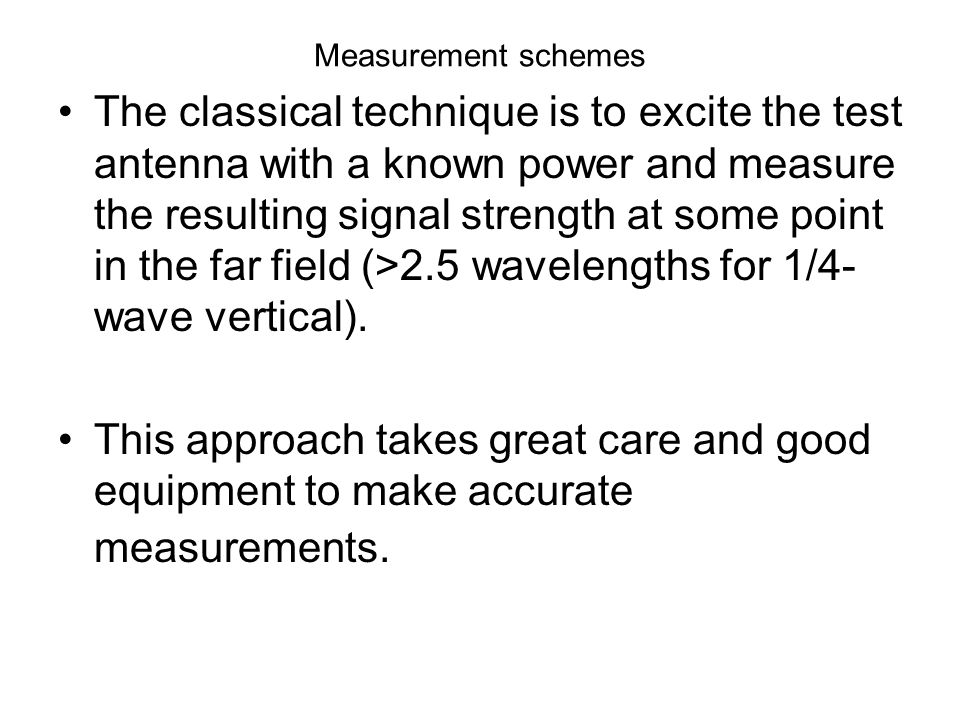 Measurement schemes The classical technique is to excite the test antenna with a known power and measure the resulting signal strength at some point i