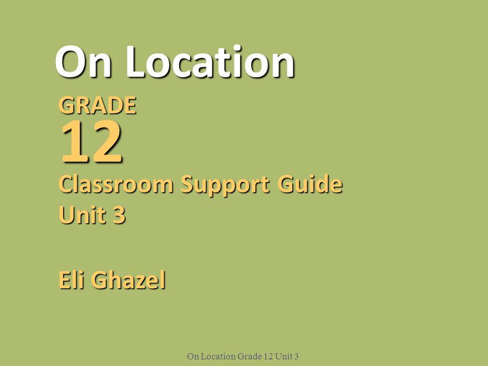 On Location Grade 12 Unit 3 On Location GRADE12 Classroom Support Guide Unit 3 Eli Ghazel